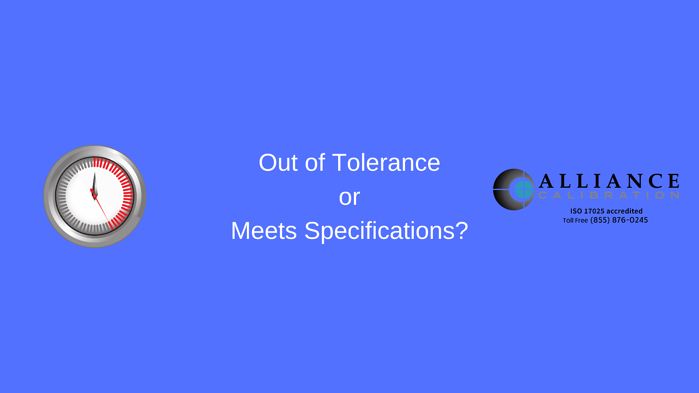 Out of Tolerance or Meets Specifications_Alliancec Calibration