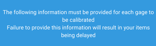 The following information must be provided for each gage to be calibrated Failure to provide this information will result in your items being delayed (1)-1